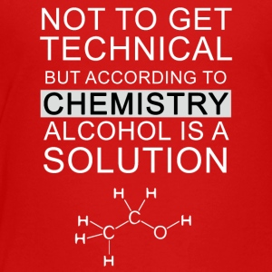 Funny Science Chemistry Alcohol Solution Joke - Toddler Premium T-Shirt