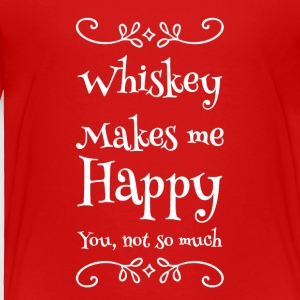 whiskey makes me happy you not so much - Toddler Premium T-Shirt