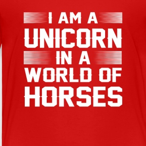 I Am A Unicorn In A World Of Horse Shirt - Toddler Premium T-Shirt