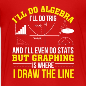 Mathematics Graphing Is Where Draw Line - Toddler Premium T-Shirt