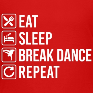 Break Dance Eat Sleep Repeat - Toddler Premium T-Shirt
