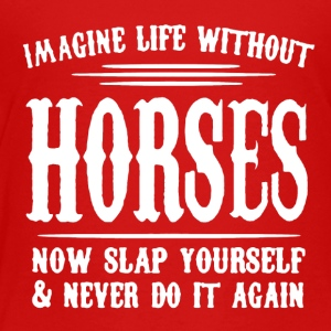 Imagine Life Without Horses Shirt - Toddler Premium T-Shirt