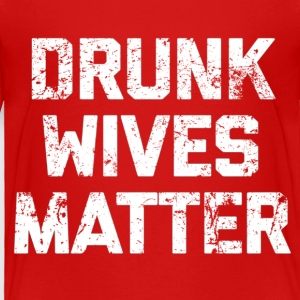 Drunk Wives Matter Shirt High Quality - Toddler Premium T-Shirt