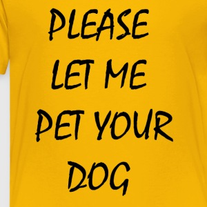 Please Let Me Pet Your Dog - Toddler Premium T-Shirt