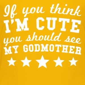 If You Think I'm Cute You Should See My Godmother - Toddler Premium T-Shirt