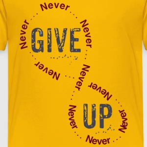 Give Up - Toddler Premium T-Shirt