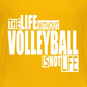 Life without Volleyball- cool shirt, geek hoodie - Toddler Premium T-Shirt