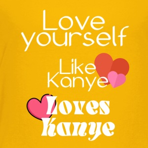 Love yourself like Kanye loves Kanye - Toddler Premium T-Shirt