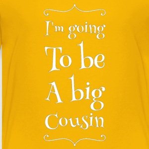 I'm going to be big cousin - Toddler Premium T-Shirt