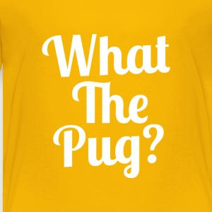 What the Pug? - Toddler Premium T-Shirt
