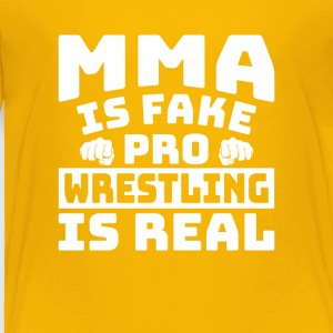 MMA Is Fake Pro Wrestling Is Real Shirt - Toddler Premium T-Shirt