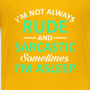 Not Rude Sarcastic Sometimes Im Asleep - Toddler Premium T-Shirt