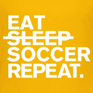 Eat. dont sleep. soccer. repeat. - Toddler Premium T-Shirt