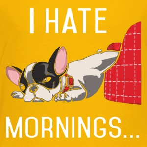 I Hate Mornings French Bulldog Shirt - Toddler Premium T-Shirt