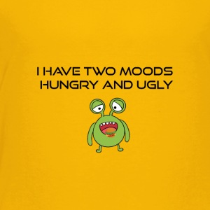 I have two moods hungry and ugly - Toddler Premium T-Shirt