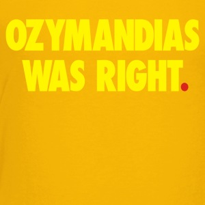 Ozymandias Was Right - Toddler Premium T-Shirt