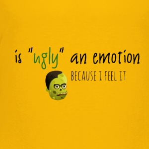 Ugly as an emotion - Toddler Premium T-Shirt