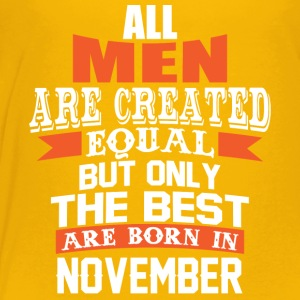All Men Are Created Equal But Only in November - Toddler Premium T-Shirt