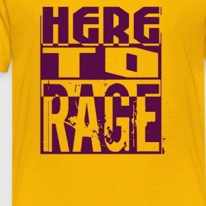 Here To Rage - Toddler Premium T-Shirt