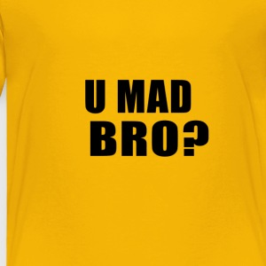 U MAD BRO? - Toddler Premium T-Shirt