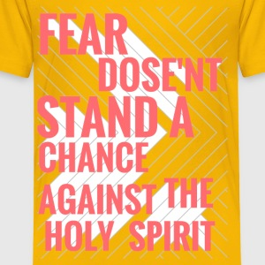 FEAR DOSE'NT STAND A CHANCE AGAINST THE HOLY SPIRI - Toddler Premium T-Shirt