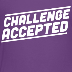 Challenge Accepted - Toddler Premium T-Shirt