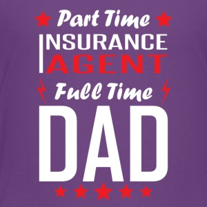 Part Time Insurance Agent Full Time Dad - Toddler Premium T-Shirt