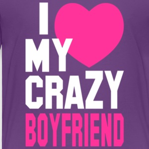 I Love My Crazy Boyfriend T Shirt - Toddler Premium T-Shirt