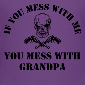 If You Mess With Me You Mess With Grandpa - Toddler Premium T-Shirt