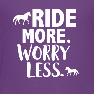 Ride more worry less - Toddler Premium T-Shirt