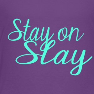 stay on slay blue - Toddler Premium T-Shirt