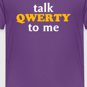 Talk Qwerty To Me - Toddler Premium T-Shirt