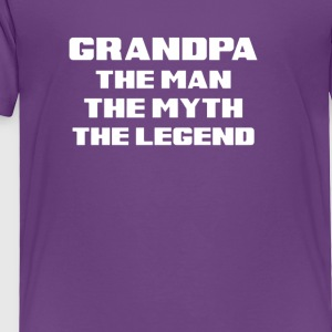 Grandpa The Man The Myth The Legend - Toddler Premium T-Shirt