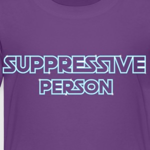 Suppressive Person - Toddler Premium T-Shirt