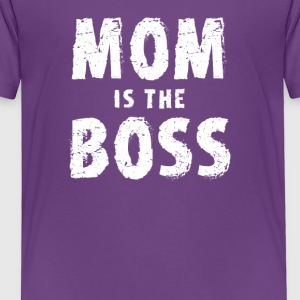 mom is the boss - Toddler Premium T-Shirt