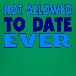 Not Allowed To Date Ever - Toddler Premium T-Shirt