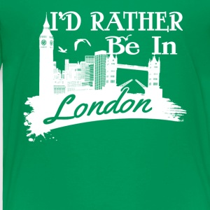 I'd Rather Be In London Shirt - Toddler Premium T-Shirt