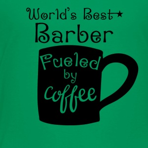 World's Best Barber Fueled By Coffee - Toddler Premium T-Shirt