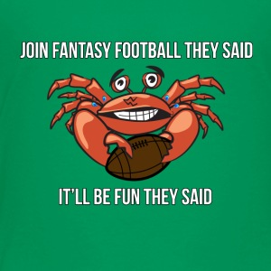 Fantasy Football - Join fantasy Football They Said - Toddler Premium T-Shirt