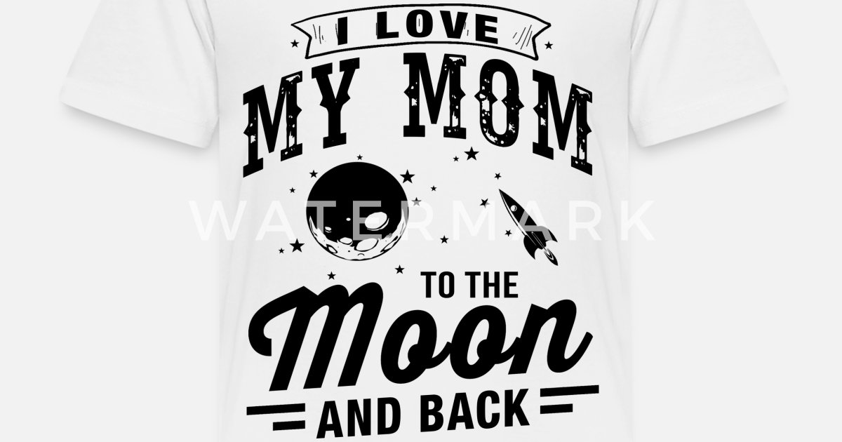 I Love My Mom Kids Premium T Shirt Spreadshirt
