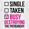 SINGLE TAKEN BUSY DESTROYING THE PATRIARCHY - Kids' Premium T-Shirt
