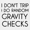 I Don't trip I do Random Gravity checks - Kids' Premium T-Shirt