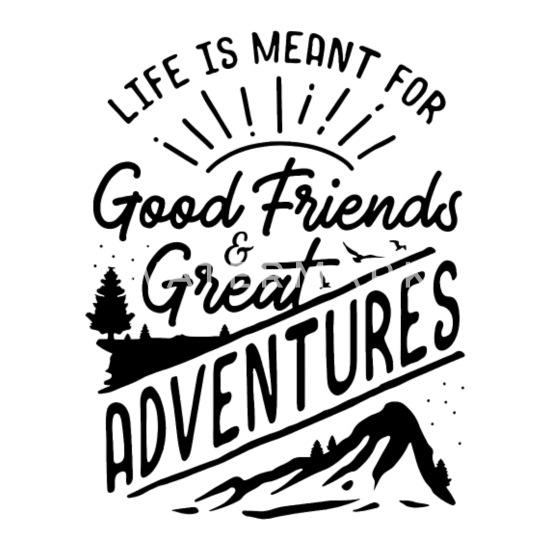 life is meant for good friends and great adventure Kids