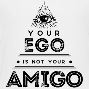 Your Ego Is Not Your Amigo - Kids' Premium T-Shirt