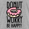 Donut worry Be happy! US - Kids' Premium T-Shirt