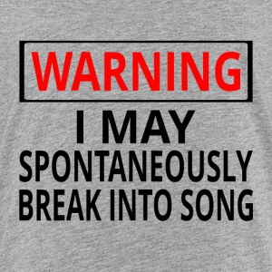 Warning: I May Spontaneously Break Into Song - Kids' Premium T-Shirt