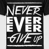 Never ever ever give up - Kids' Premium T-Shirt