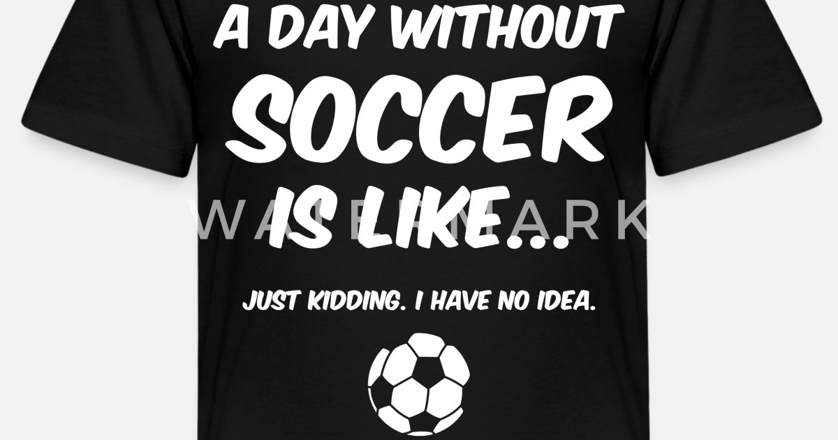 5f172beab Day Without Soccer 2 Kids' Premium T-Shirt   Spreadshirt