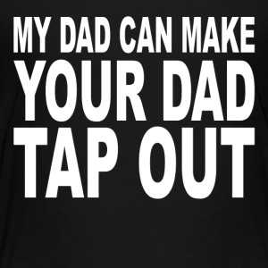 My Dad Can Make Your Dad Tap Out - Kids' Premium T-Shirt