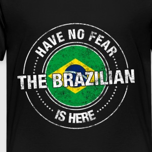 Have No Fear The Brazilian Is Here - Kids' Premium T-Shirt